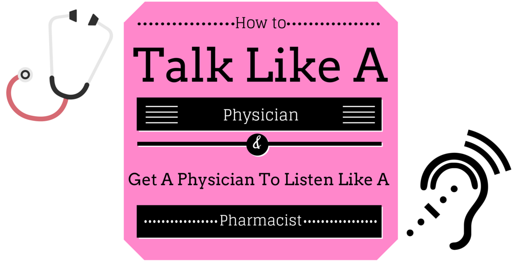 Episode 9: How To Talk Like A Physician And Get A Physician To Listen Like A Pharmacist