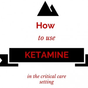 16: How to use ketamine in the critical care setting